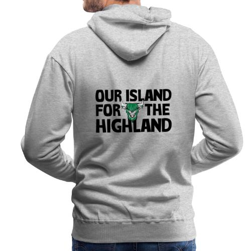 Our island for the Highland - Mannen Premium hoodie