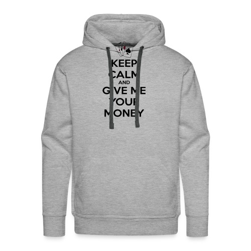 Keep calm and give me your money - Sweat-shirt à capuche Premium pour hommes