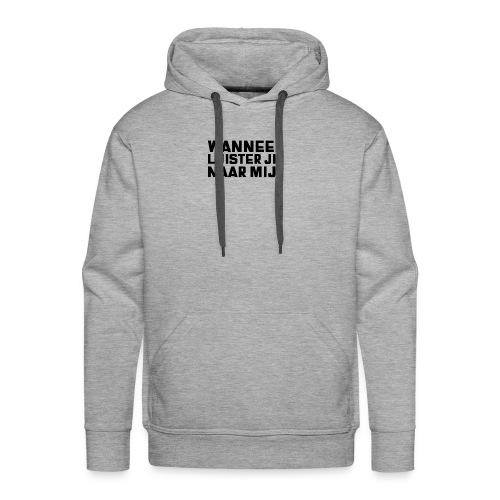 WANNEER LUISTER JIJ NAAR MIJ - Mannen Premium hoodie