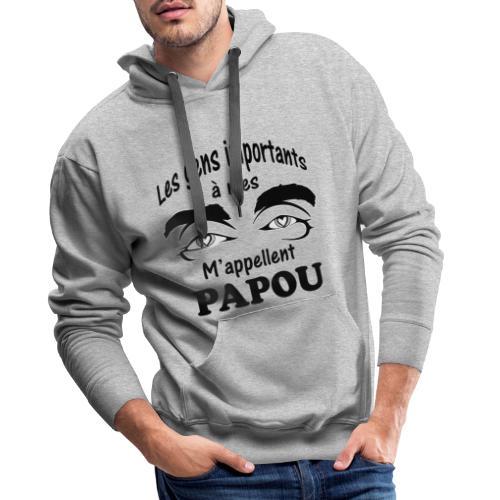 Les gens importants à mes yeux m'appellent PAPOU - Sweat-shirt à capuche Premium pour hommes