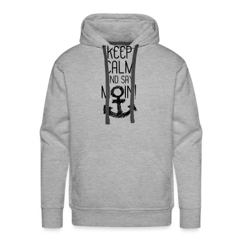 AM MEER ZU HAUSE ❤ Keep calm and say moin - Männer Premium Hoodie