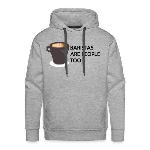 Baristas are people too - Men's Premium Hoodie
