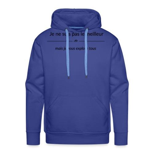 Je ne suis pas le meilleur - mais je vous explose - Sweat-shirt à capuche Premium pour hommes