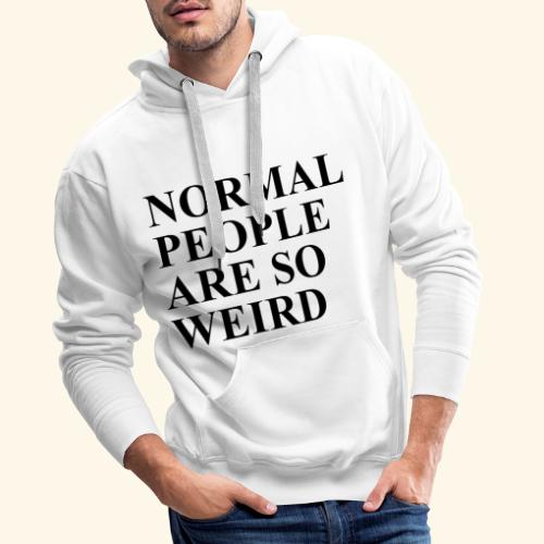 Normal people are so weird - Männer Premium Hoodie