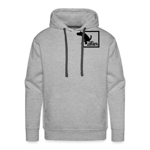 LET THE DOG SHIT ON IT - Daniel B. aus SG Special - Männer Premium Hoodie