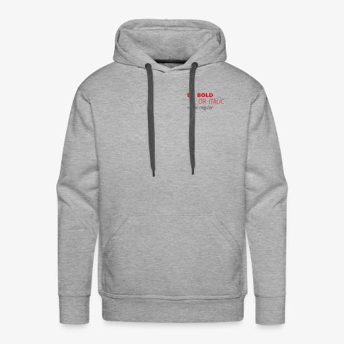 be bold or italic - but please - never regular - Männer Premium Hoodie