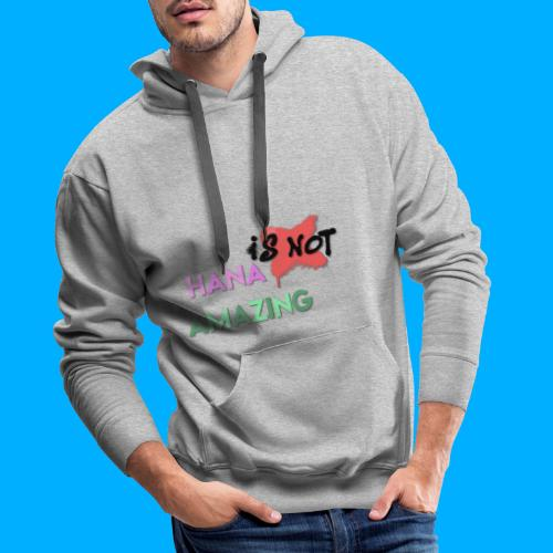 Hana Is Not Amazing T-Shirts - Men's Premium Hoodie