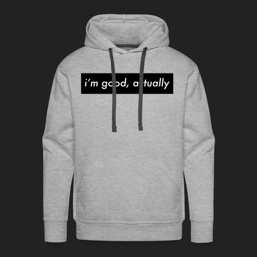 i'm good actually - Men's Premium Hoodie