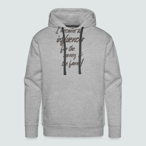 I become an influencer for the money ... - Männer Premium Hoodie