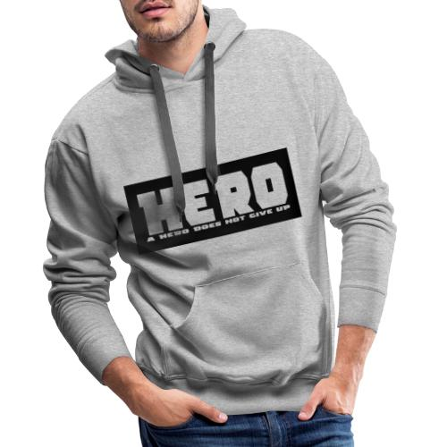 A hero does not give up - Männer Premium Hoodie