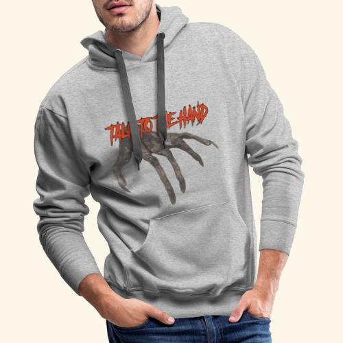 Talk To The Hand - Mannen Premium hoodie