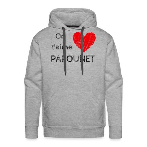 On t'aime papounet - Sweat-shirt à capuche Premium pour hommes