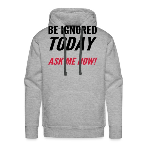 Be Ignored Today - Men's Premium Hoodie