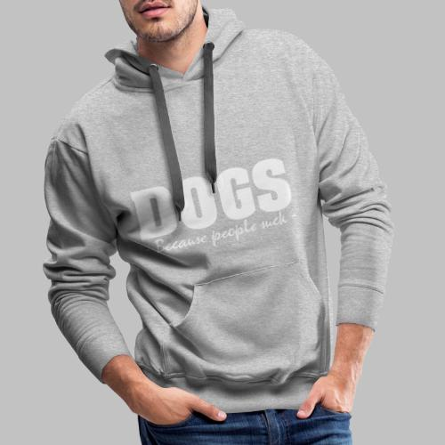 DOGS - BECAUSE PEOPLE SUCK - Männer Premium Hoodie