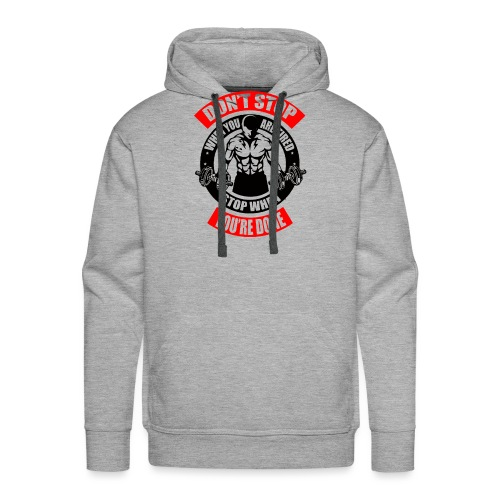 Don't stop when you're tired.Stop when you're done - Männer Premium Hoodie