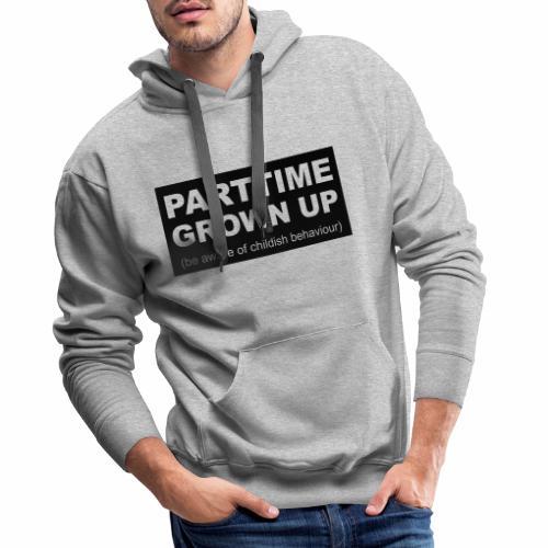 Parttime Grown Up - Mannen Premium hoodie