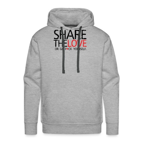 Share The Love (or go F*ck yourself) - Sweat-shirt à capuche Premium pour hommes