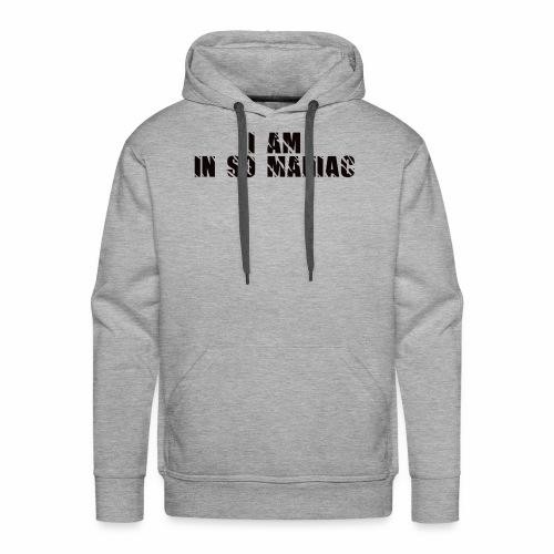 JE SUIS DANS SO MANIAC - Sweat-shirt à capuche Premium pour hommes