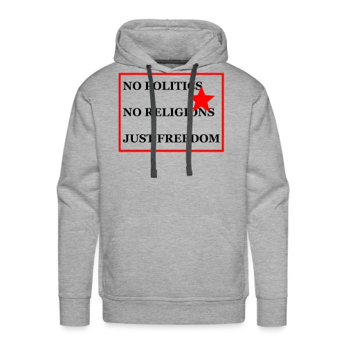 No Politics. No Religions. Just Freedom! - Männer Premium Hoodie