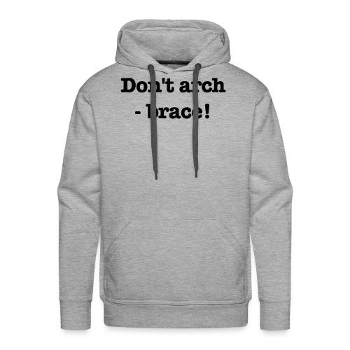Don't arch - brace! - Premiumluvtröja herr