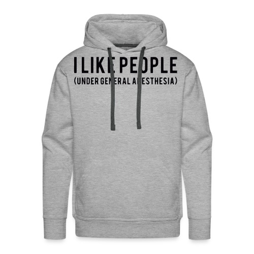 I like people under general anesthesia shirt - Men's Premium Hoodie