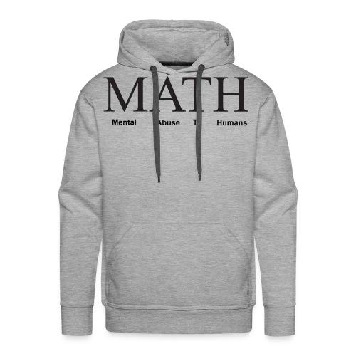 Math mental abuse to humans shirt - Men's Premium Hoodie