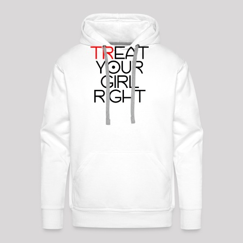 Treat Your Girl Right - Mannen Premium hoodie