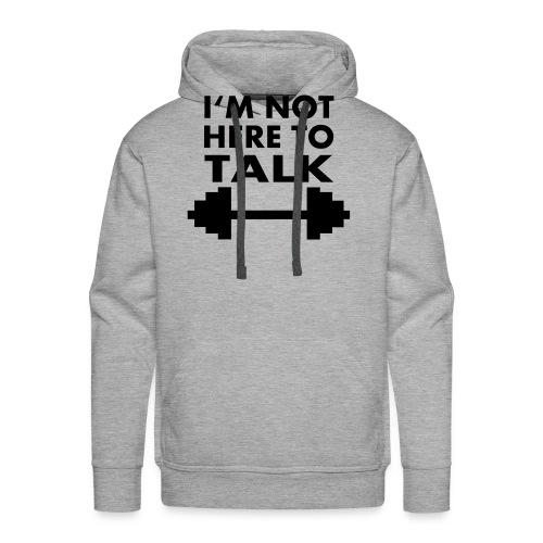 I'm Not Here To Talk - Männer Premium Hoodie