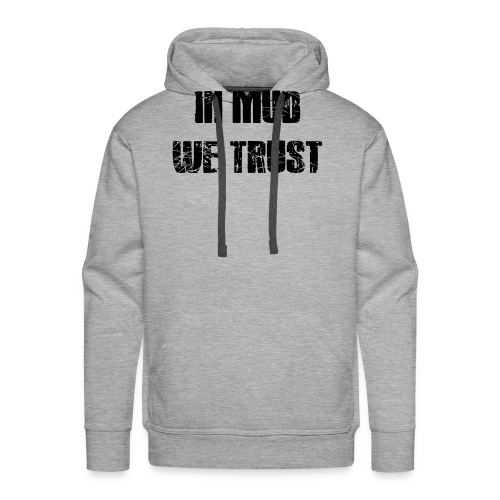 In Mud we Trust - Männer Premium Hoodie