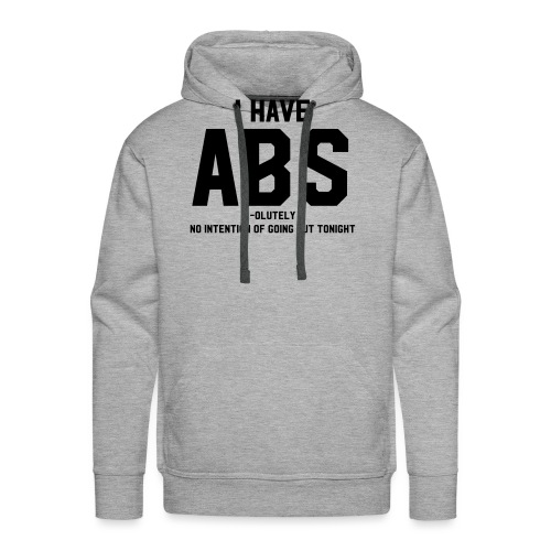 I have ABS(olutely no intention of going out...) - Men's Premium Hoodie
