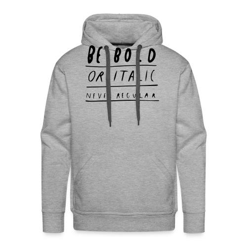Be Bold or Italic - Männer Premium Hoodie