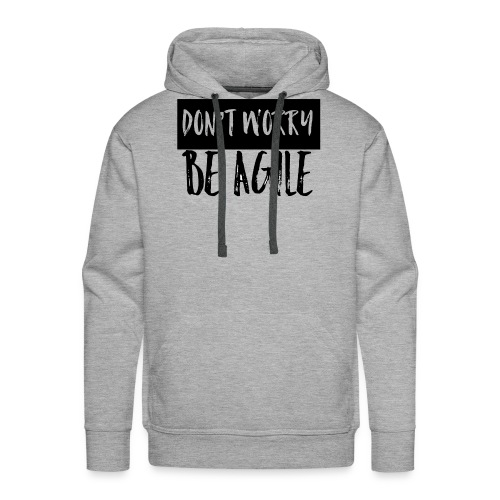 Don't worry be agile - Männer Premium Hoodie