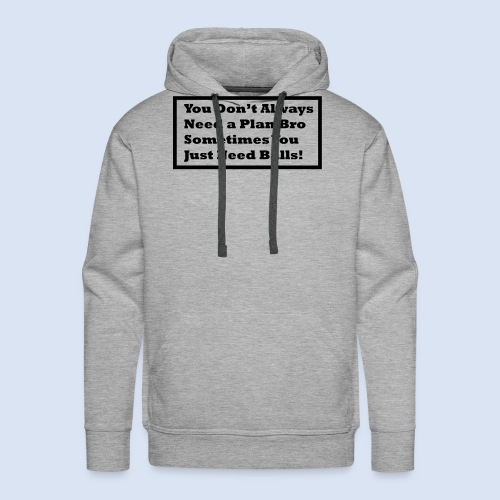 You dont always need a - Männer Premium Hoodie