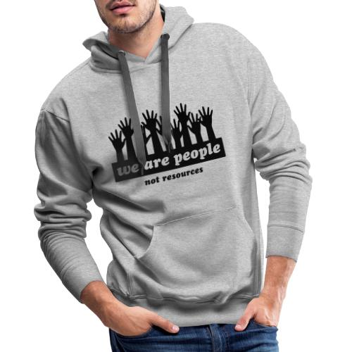 We are people, not resources - Men's Premium Hoodie