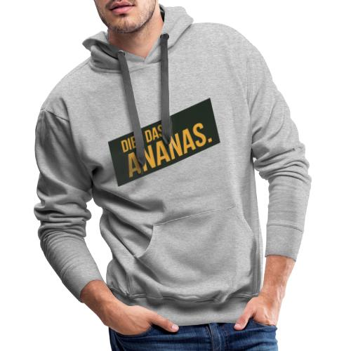 Dies Das Ananas - Männer Premium Hoodie