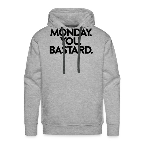 MONDAY. YOU. BASTARD. - Männer Premium Hoodie
