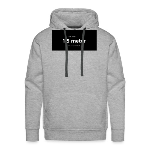 Wat is nou 1,5 meter op een mensenleven? - Mannen Premium hoodie