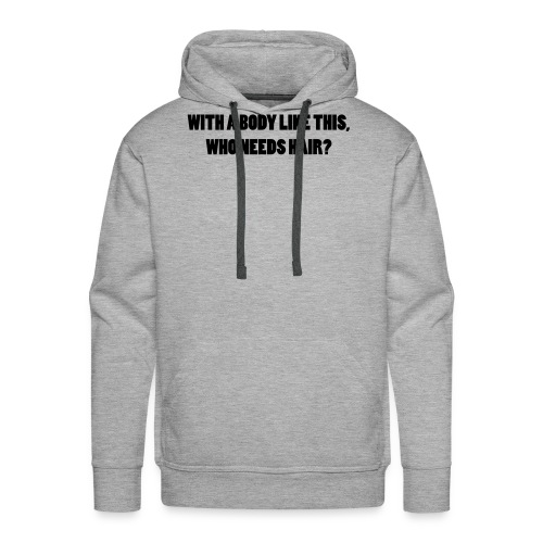 a body like this - Spruch T-shirt - Männer Premium Hoodie