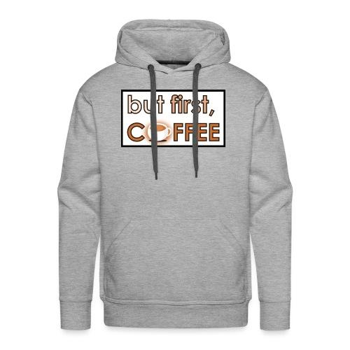 but first coffee - Herre Premium hættetrøje