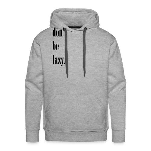 black dont be lazy - Bluza męska Premium z kapturem