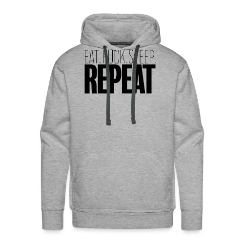 Eat Fuck sleep repeat - Sweat-shirt à capuche Premium pour hommes