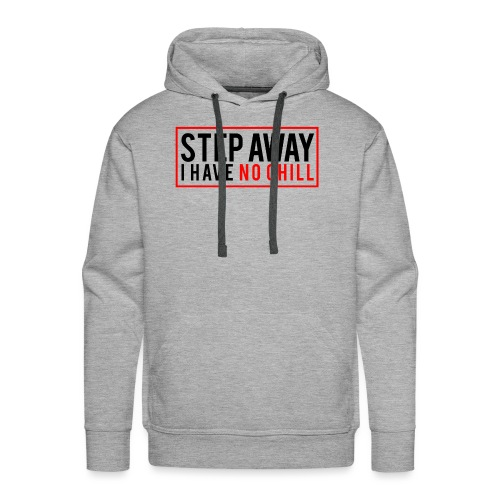 Step Away I have No Chill Clothing - Men's Premium Hoodie