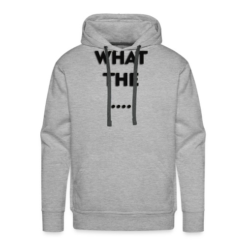 WHAT THE .... - Männer Premium Hoodie