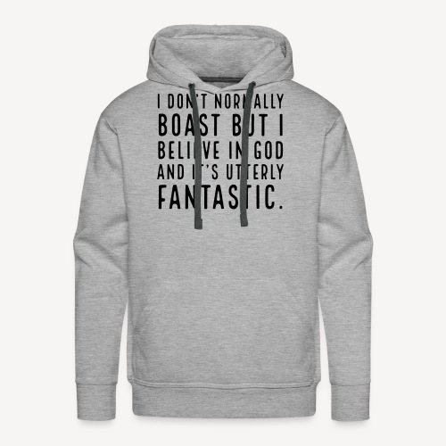 I DON T NORMALLY BOAST BUT... - Men's Premium Hoodie