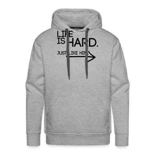 Buried Shirts Life Is Hard Black - Men's Premium Hoodie