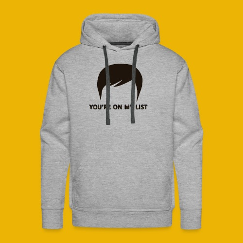 You're on my list! - Men's Premium Hoodie