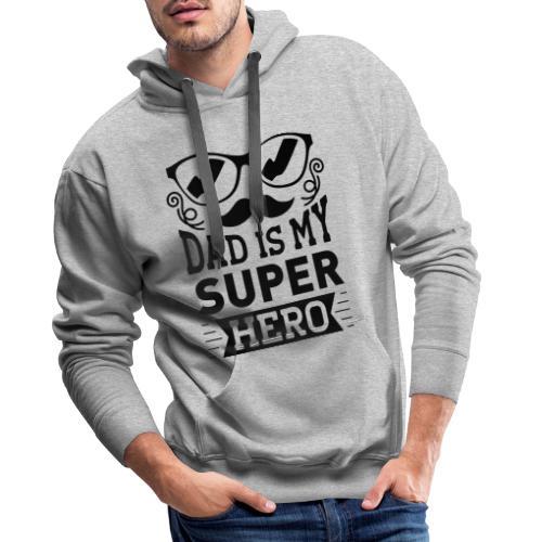 Dad is My Super Hero - Sweat-shirt à capuche Premium pour hommes