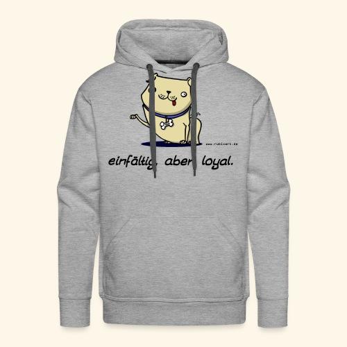 Einfältig, aber loyal. Hund Wau Wauwau Freund - Männer Premium Hoodie