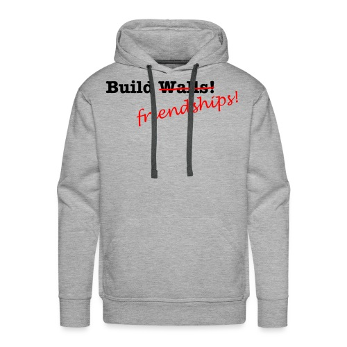 Build Friendships, not walls! - Men's Premium Hoodie