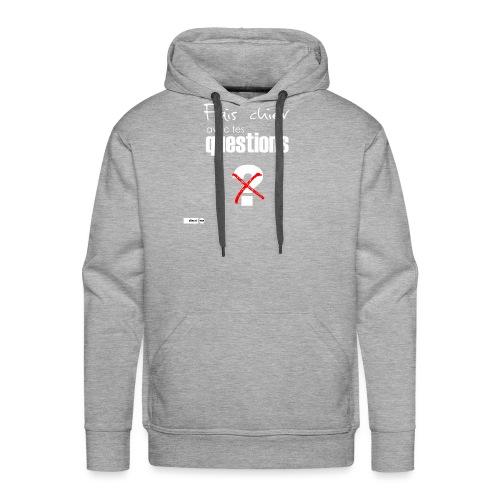 Fais chier avec tes questions - Sweat-shirt à capuche Premium pour hommes